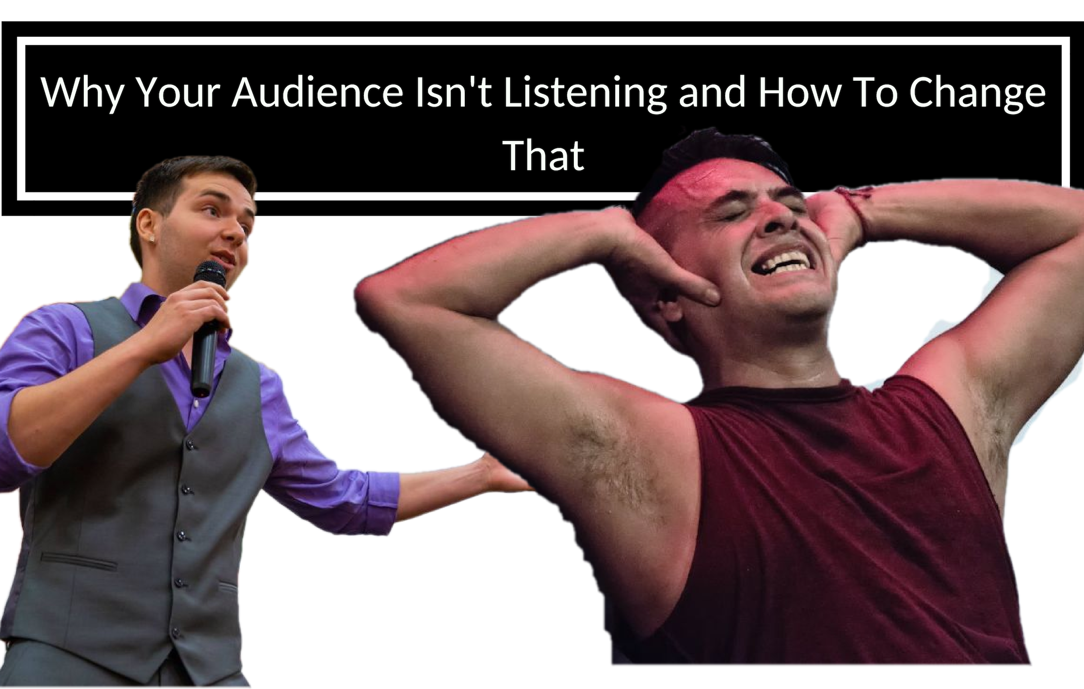 Why Your Audience Isn't Listening – And How To Change That