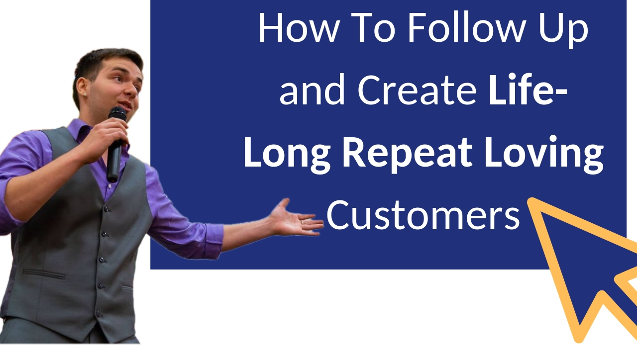How To Follow Up and Create Life-Long Repeat Loving Customers
