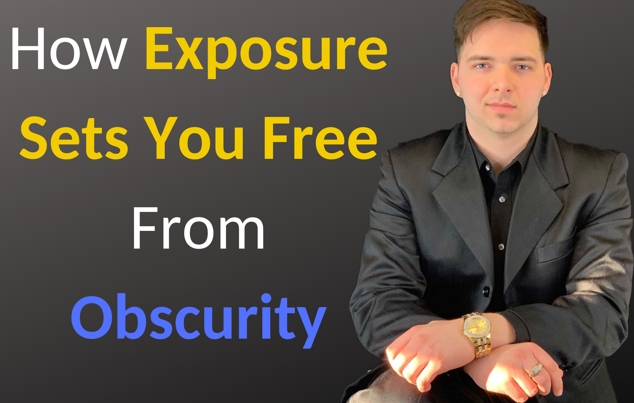 Why & How To Get Out Of Obscurity With Massive Exposure