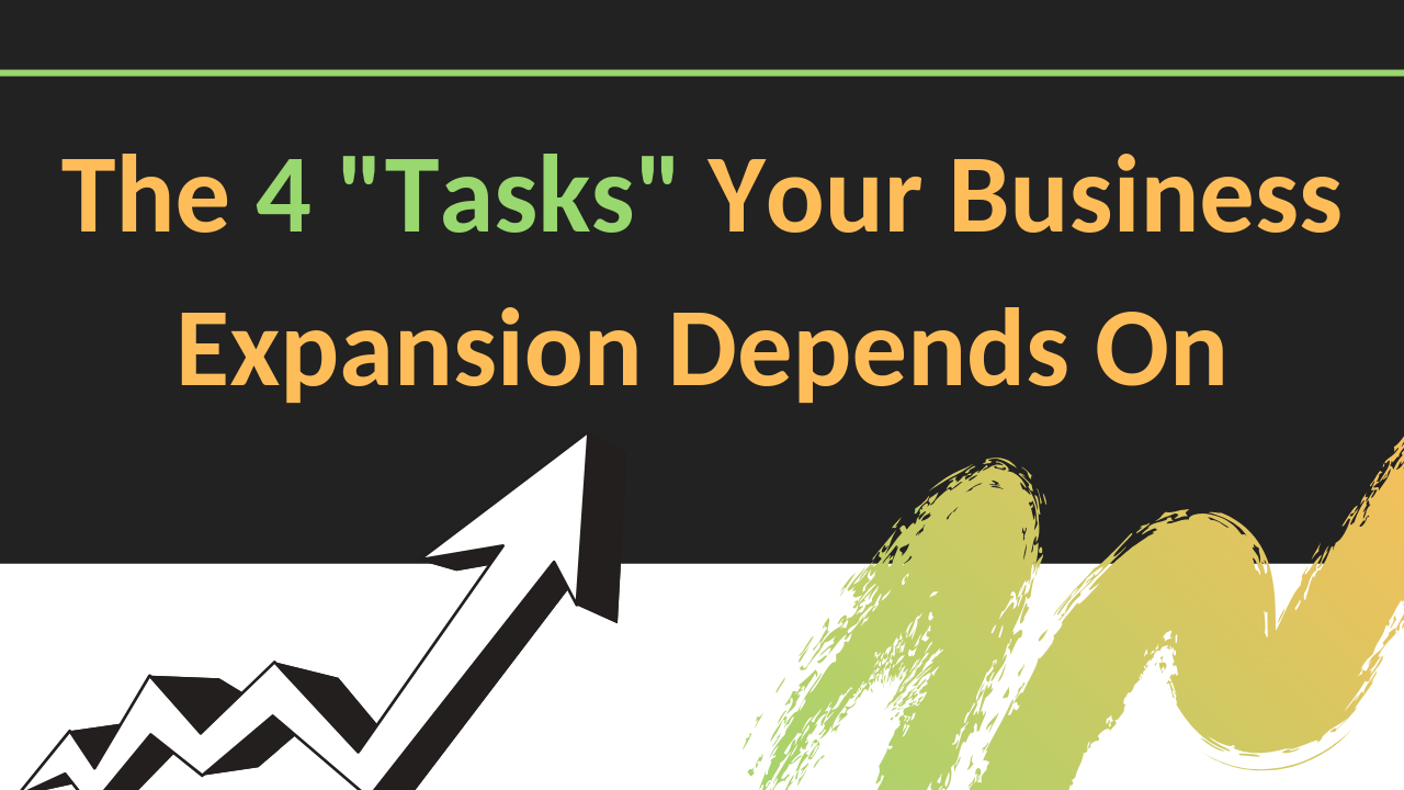"The 4 ""Tasks"" Your Business Expansion Depends On"